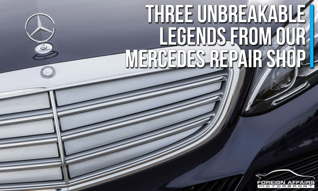 Three Unbreakable Legends From Our Mercedes Repair Shop